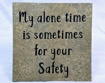 My alone time is sometimes for your safety - saying, quote, 6 x 6 tile with stand, humorous, alone time
