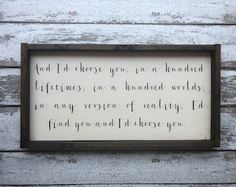 And I'd Choose You - Wood Sign