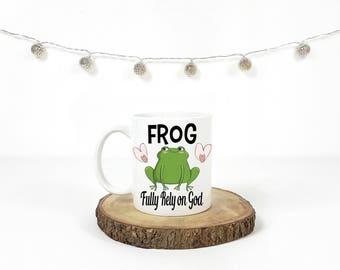 Fully Rely on God/FROG Coffee Mug/Valentines Mugs/Wedding Gift Mugs/Quote Mugs/Your Thoughts Mug/Personalized Mugs