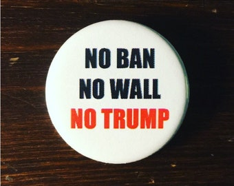 No ban, no wall no Trump / Refugees welcome button or magnet / Pro-refugee pin