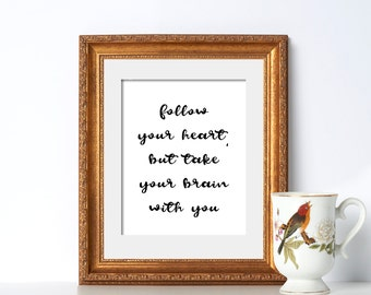 Snarky Print Digital Download Follow Your Heart But Take Your Brain With You Snarky Poster Funny Poster Funny Print Black and White Poster