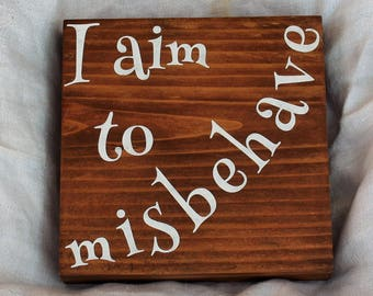 "Firefly Serenity Sign / Shelf Sign, ""I Aim to Misbehave?"", Firefly Quote Decor, Serenity Fan Art, Firefly Gift, Firefly Wall Art"