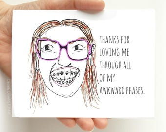 Thanks for loving me through my awkward phases - Funny Thank You Card - Boyfriend Card - Best Friend Card - Card for Dad - Card for Mom