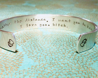Friend Gift | Gift for her | No matter the distance, I want you to know. I love you bitch. |Custom Hand Stamped Bracelet by MadeByMishka.com