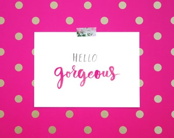 Hello Gorgeous Art Print Hand Lettered Brush Script Handlettered Calligraphy Handlettering