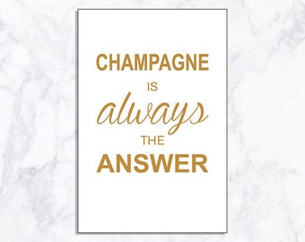 INSTANT DOWNLOAD Champagne is Always the Answer Sign