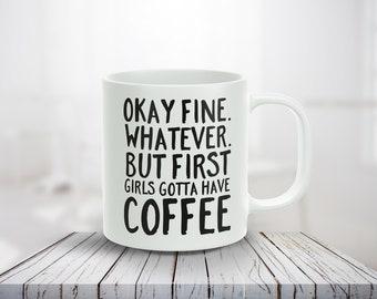 Okay Fine Whatever But First...Coffee... 11oz Coffee Mug