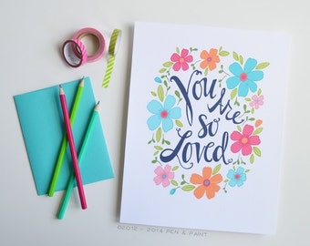 You are So Loved, Motivational Quote, Floral, Inspiration, Illustration, Inspiring Quote, Valentine, Art Print, 8x10, 5x7, 11x14