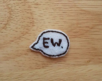 Speech Bubble: Ew. (Patch, Pin, Brooch, or Magnet)
