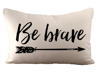 Be brave - Cushion Cover - 12x18 - Choose your fabric and font colour