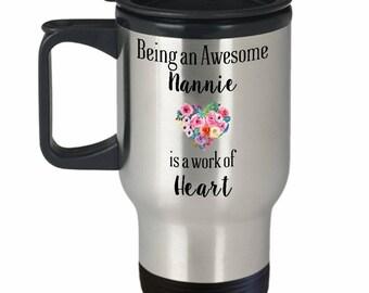 Nannie Coffee Travel Mug, Being An Awesome Nannie is a Work of Heart