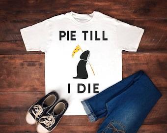 pie till i die, tshirt, shirt,