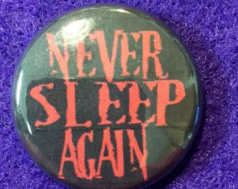 "Never Sleep Again 1"" pinback button"