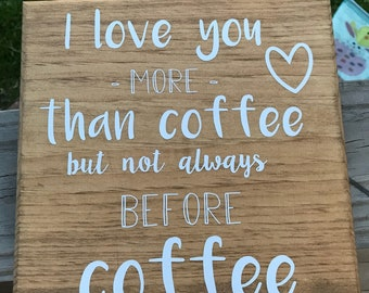 I love you more than coffee but not always before coffee