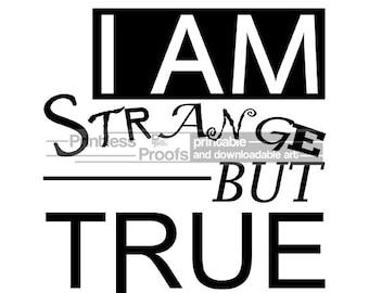"Downloadable ""I Am Strange But True"" Quote Print, Instant Download Quote Art, typographic Print, Digital Download, Diy Poster Art Print"