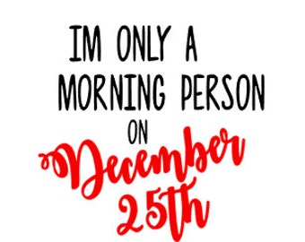 CHRISTMAS- I'm Only a Morning Person on December 25th- Quality Vinyl Decal, holiday, Yeti,  FAST Shipping!!!