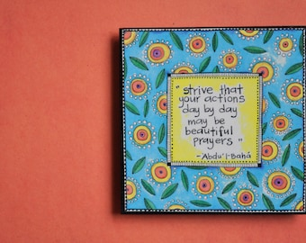 """Art Magnet- Baha'i Quote- Colorful Magnet- """"Strive that your actions day by day may be beautiful prayers"""""""