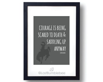 Courage is Being Scared To Death and Saddling Up Anyway. Instant download John Wayne Cowboy Quote