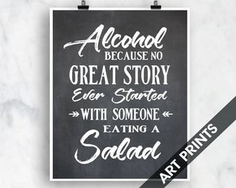 Alcohol because no Great Story ever started with Someone Eating a Salad (Top Shelf Humor) Art Print (Featured Vintage Chalkboard)