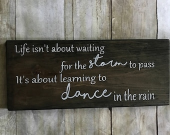 Life isn't about waiting for the storm to pass. It's about learning to dance in the rain