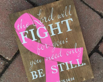 Breast Cancer Awareness Sign | Wooden Pink Bow Sign | The Lord will fight for you. You need only be still. Exodus 14:14