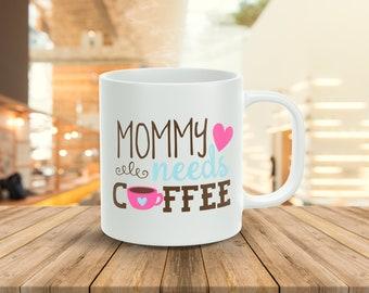 Mommy Needs Coffee... 11oz Coffee Mug