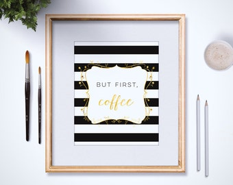But First Coffee Print - 4x6 - 5x7 - Gold Foil Coffee Print - Coffee Typography Print - Coffee Quotes - Kitchen Decor - Black and White Art