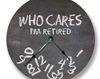 WHO CARES Im retired wall clock - chalkboard pattern - teacher classroom 7151
