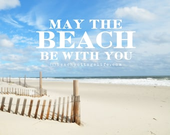 May the Beach Be With You/ Seaside Path Dune Fence Cottage Star Wars Coastal Quote Sand Ocean Waves Motivational Island Customizable