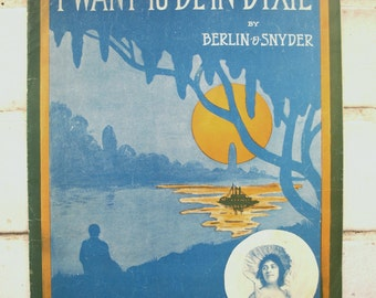 Vintage Sheet Music – I Want to be in Dixie by Berlin and Snyder copyright 1911
