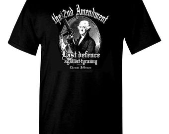 The 2nd Second Amendment Last Defence Thomas Jefferson T-SHIRT All Sizes (642)