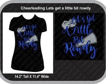 Custom  Lets Get A Little Bit Rowdy Shirt Cheerleading Version