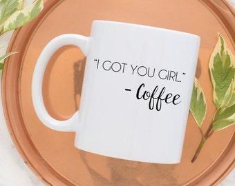 I Got You Girl Mug | Coffee Mug | Motivational Mug | Statement Mug | Gift for Her | Inspirational Mug | Boss Lady | Coffee Addict | Tea Mug