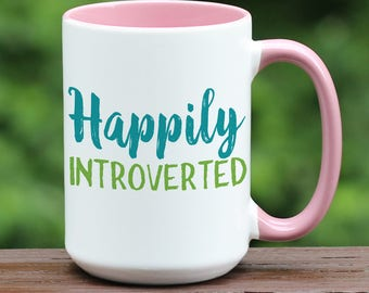 Happily Introverted, introvert coffee mug, introverts unite, introvert gift, custom coffee mug, funny coffee mug, college student mug gift