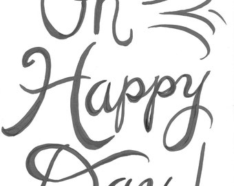 Oh Happy Day! Handlettered Quote Print