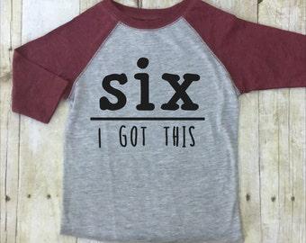 Six Birthday Shirt-Sixth Birthday Shirt-Boys 6th Birthday Shirt-Maroon-Raglan Sleeve-I Got This Shirt