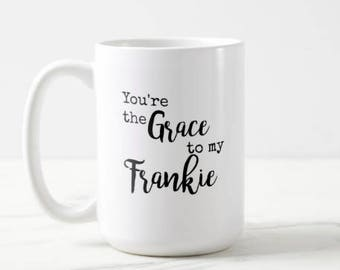 You're the Grace to my Frankie | Grace and Frankie | Netflix | OVERSIZED Mug