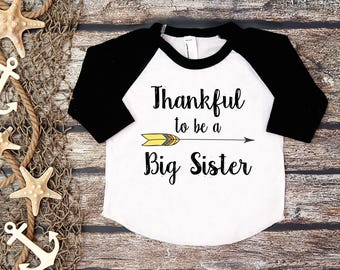 Thankful To Be a Big Sister;Kids Thanksgiving Shirt;Big Sister Shirt;Baby First Thanksgiving;First Thanksgiving Shirt;Thankful Kids