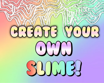 Create Your Own Slime!! (chose colors, style)