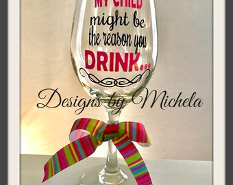 My Child Might Be the Reason You Drink Wine Glass 20 oz ~ GF098