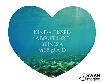 Kinda Pissed About Not Being A Mermaid Mouse Pad - Mouse Mat - Heart shaped mouse pad - Under water - Ocean