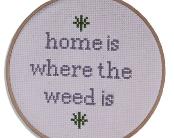 420 Weed Funny home wall decor handmade mary jane cross stitch- Home is Where the Weed Is