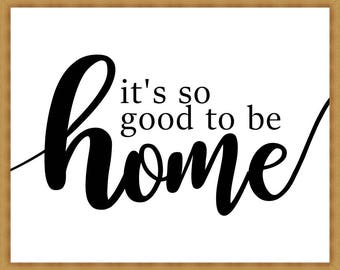 Its so good to be home sign - Printable poster - Wall art - Quote print, easy instant download
