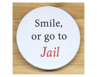 Smile of go to Jail 38mm badge / magnet