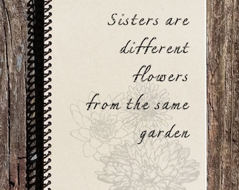 Sisters Journal - Sisters Are Different Flowers - Sisters Notebook