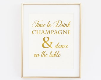 Time to drink champagne and dance on the table, Gold Party Decor Print, Wedding Decor, Bachelorette Party Sign, Printable Gold Party Sign