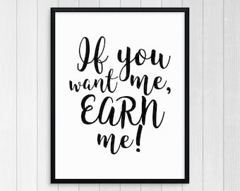 Pintable Art If You Want Me Earn Me Wall Art Inspiration Quote Motivational Quote Room Decor Wall Decor Typography Art Print Black And White