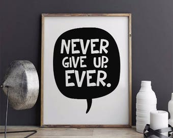 INSTANT DOWNLOAD Printable, Never Give Up. Ever. Printable , Nursery Wall Art, Typography Print, Never Give Up. Ever Nursery print