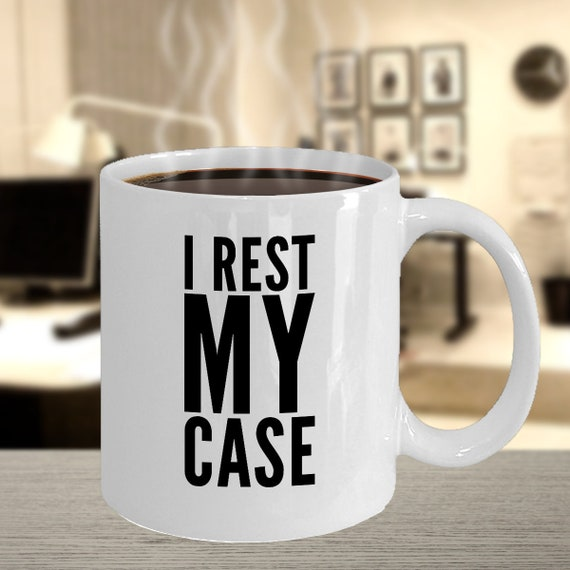 Attorney funny gifts - i rest my case coffee mug tea cup