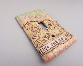Live out Loud! Light switch plate handmade by Marie Segal